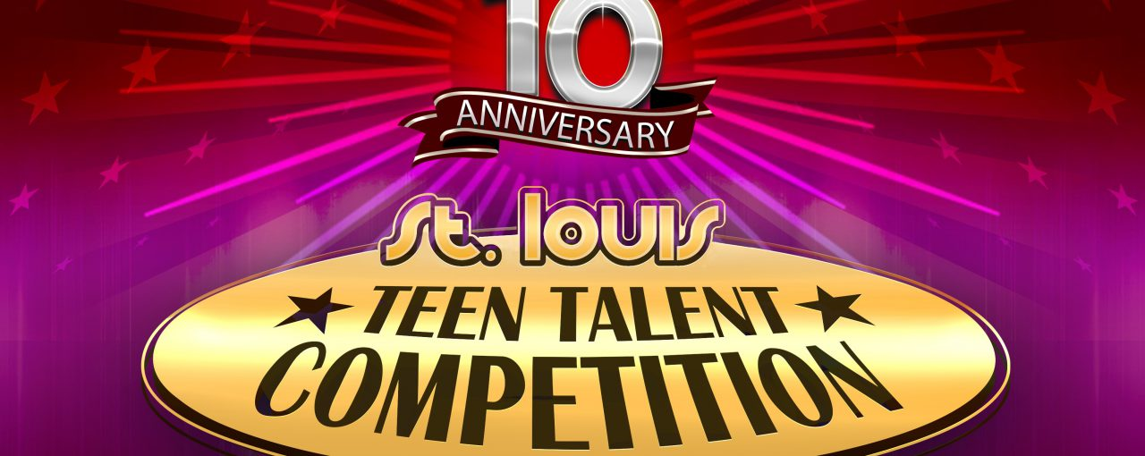10th Annual St. Louis Teen Talent Competition Online Registration Is Open!